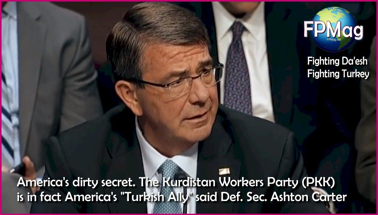 """America's dirty secret. The Kurdistan Workers Party (PKK) is in fact America's """"Turkish Ally"""" said Def. Sec. Ashton Carter"""