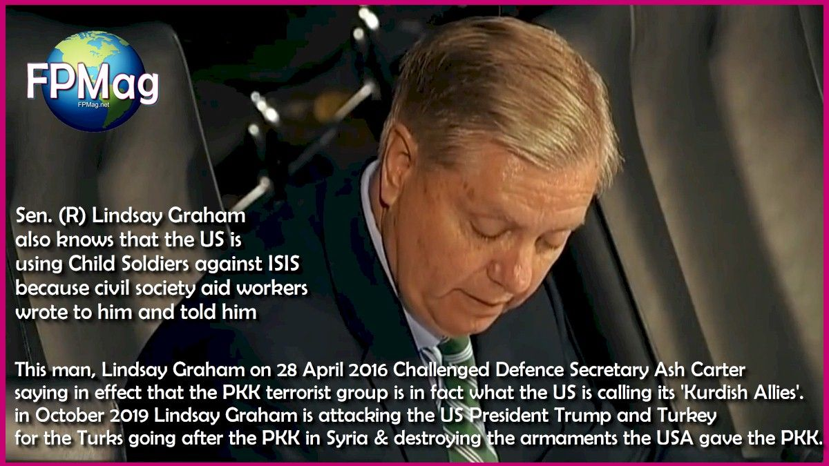 This man, Lindsay Graham on 28 April 2016 Challenged Defence Secretary Ash Carter saying in effect that the PKK terrorist group is in fact what the US is calling its 'Kurdish Allies'. in October 2019 Lindsay Graham is attacking the US President Trump and Turkey for the Turks going after the PKK in Syria & destroying the armaments the USA gave the PKK.