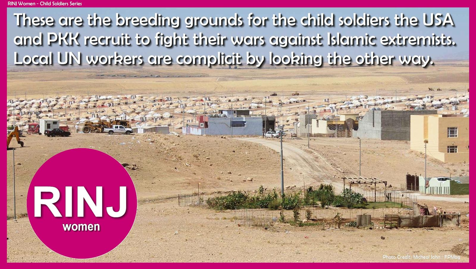 These are the breeding grounds for the child soldiers the USA and PKK recruit to fight their wars against Islamic extremists. Local UN workers are complicit by looking the other way.